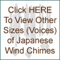 Click HERE To View Other Sizes (Voices) of Japanese Wind Chimes